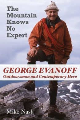 Mountain Knows No Expert: George Evanoff, Outdoorsman and Contemporary Hero