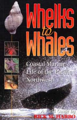 Whelks to Whales: Coastal Marine Life of the Pacific Northwest