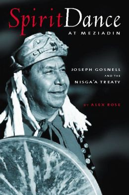 Spirit Dance at Meziadin: Chief Joseph Gosnell and the Nisga'a Treaty