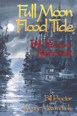 Full Moon, Flood Tide: Bill Proctor's Raincoast