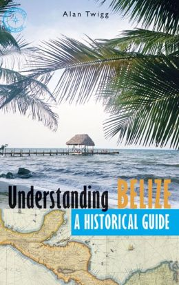 Understanding Belize: A Historical Guide
