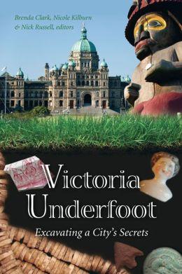 Victoria Underfoot: Excavating a City's Secrets