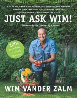 Just Ask Wim!: Down-to-Earth Gardening Answers