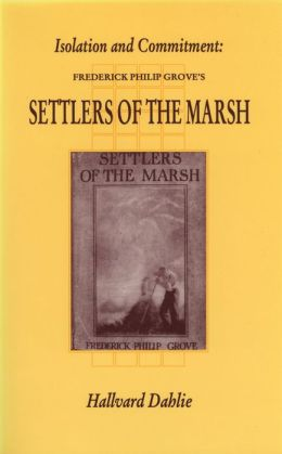 Isolation and Commitment: Frederick Philip Grove's Settlers of the Marsh
