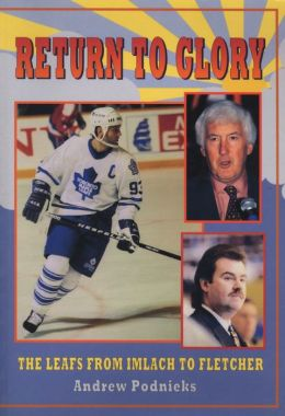 Return to Glory: The Leafs from Imlach to Fletcher