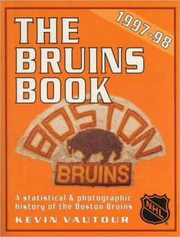 Boston Bruins Book: The Most Complete Boston Bruins Book Ever Published