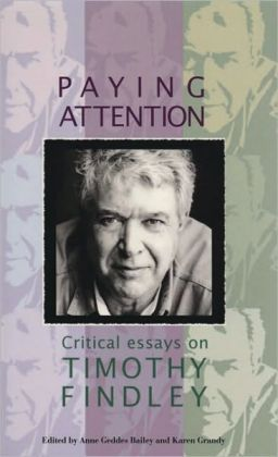 Paying Attention: Critical Essays on Timothy Findley