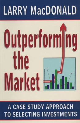 Outperforming the Market: A Case Study Approach to Selecting Investments