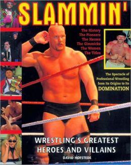 Slammin: Wrestling's Greatest Heroes and Villains
