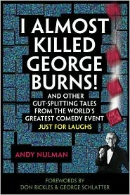 I Almost Killed George Burns! and Other Gut-Splitting Tales from the World's Greatest Comedy Event--Just for Laughs