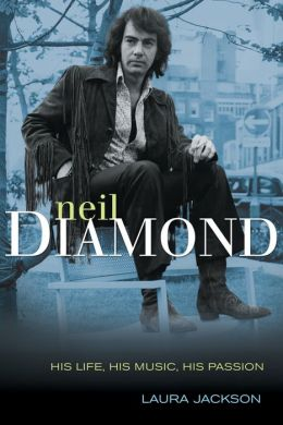 Neil Diamond: His Life, His Music, His Passion
