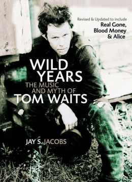 Wild Years: The Music and Myth of Tom Waits