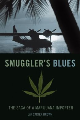 Smuggler's Blues: The Saga of a Marijuana Importer