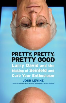 Pretty, Pretty, Pretty Good: Larry David and the Making of Seinfeld and Curb Your Enthusiasm