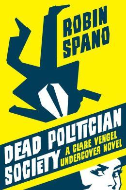 Dead Politician Society: A Clare Vengel Undercover Novel