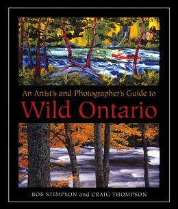An Artist's and Photographer's Guide to Wild Ontario Rob Stimpson and Craig Thompson