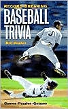 Record-Breaking Baseball Trivia: Games, Puzzles, Quizzes