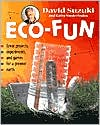 Eco-Fun: Great Projects, Experiments, and Games for a Greener Earth