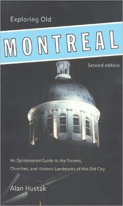 Exploring Old Montreal: An Opinionated Guide to the Streets, Churches, and Historic Landmarks of the Old City