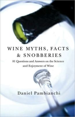 Wine Myths, Facts & Snobberies: 81 Questions and Answers on the Science and Enjoyment of Wine