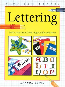 Lettering: Make Your Own Cards, Signs, Gifts and More