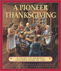 A Pioneer Thanksgiving: A Story of Harvest Celebrations in 1841 Barbara Greenwood and Heather Collins