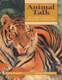 Animal Talk: How Animals Communicate Through Sight, Sound and Smell