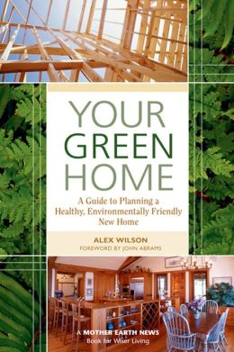Your Green Home: A Guide to Planning a Healthy, Environmentally Friendly New Home