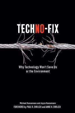 Techno-Fix: Why Technology Won't Save Us Or the Environment