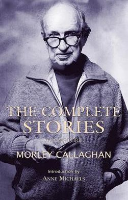 The Complete Stories of Morley Callaghan: Volume Three