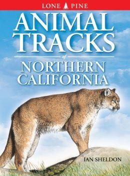 Animal Tracks of Northern California (Animal Tracks Guides Series)