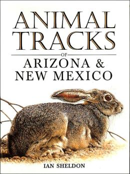 Animal Tracks of Arizona and New Mexico (Animal Tracks Guides Series)