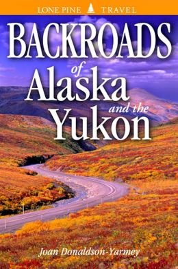 Backroads of Alaska and the Yukon