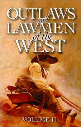 Outlaws and Lawmen of the West Volume 2