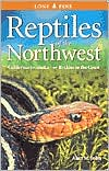 Reptiles of the Northwest: California to Alaska, the Rockies to the Coast