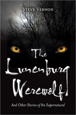 The Lunenburg Werewolf: And Other Stories of the Supernatural