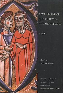 Love, Marriage and Family in the Middle Ages: A Reader