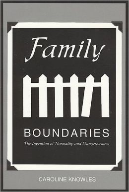 Family Boundaries: The Invention of Normality and Dangerousness