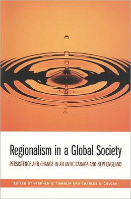 Regionalism in a Global Society: Persistence and Change in Atlantic Canada and New England