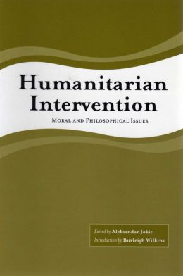 Humanitarian Intervention as a Moral and Philosophical Issue