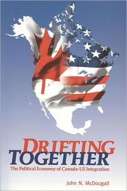 Drifting Together: The Political Economy of Canada-U.S. Integration