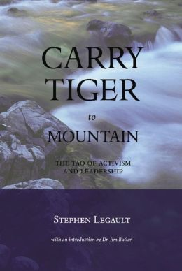 Carry Tiger to Mountain: The Tao te Ching for Activists