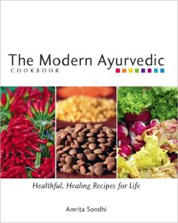 The Modern Ayurvedic Cookbook: Healthful, Healing Recipes for Life