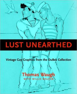 Lust Unearthed (ff): Vintage Gay Graphics From the DuBek Collection