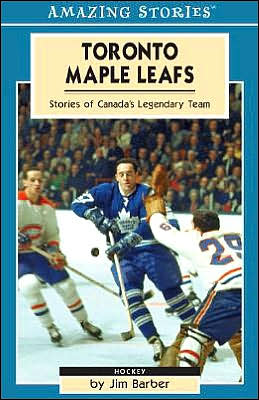 Toronto Maple Leafs: Stories of Canada's Legendary Team