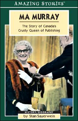 Ma Murray: The Story of Canada's Crusty Queen of Publishing