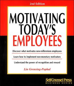 Motivating Today's Employees (Self Counsel Business Series): Discover what Motivates New-Millennium Employees