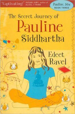 The Secret Journey of Pauline Siddhartha (Pauline, Btw Series, Book 3)