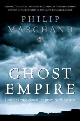 Ghost Empire: How the French Almost Conquered North America