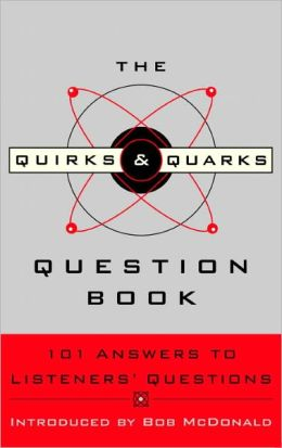The Quirks & Quarks Question Book: 101 Answers to Listeners' Questions